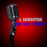 The One I Trust — L Samantha