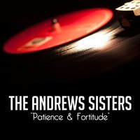 Patience & Fortitude — The Andrews Sisters