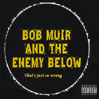 That's Just So Wrong — Bob Muir and The Enemy Below