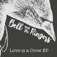 Love Is a Crow - EP — Bell and the Ringers