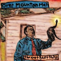 The Next Best Thing — Overmountain Men