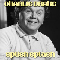 Splish Splash — Charlie Drake