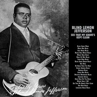 See That My Grave Is Kept Clean — Blind Lemon Jefferson
