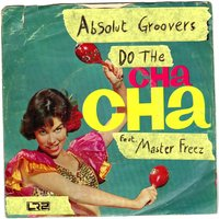 Do the Cha Cha — Master  Freez, Absolut Groovers