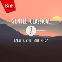 Gentle Classical: Relax & Chill Out Music — Paul Tortelier, Aldo Ciccolini, Werner Haas, Вольфганг Амадей Моцарт, Клод Дебюсси, Камиль Сен-Санс