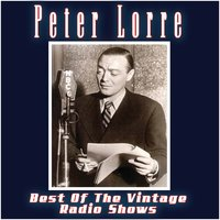 The Best Of The Vintage Radio Shows — Peter Lorre