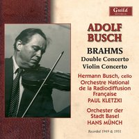 Brahms: Double Concerto for Violin, Cello and Orchestra in a Minor, Op.102, Violin Concerto in D Minor, Op.77 (Recorded 1949 & 1951) — Иоганнес Брамс, Orchestre National de la Radiodiffusion Francaise, Paul Kletzki, Adolf Busch, Hans Münch, Orchester der Stadt Basel