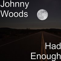 Had Enough — Johnny Woods