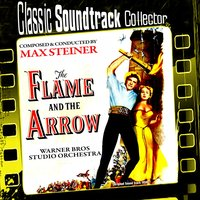 The Flame and the Arrow (Ost) [1950] — Max Steiner, Warner Bros Studio Orchestra