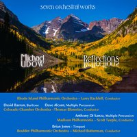 Reflections: Seven Orchestral Works — Larry Rachleff, Michael Udow, Thomas Blomster, Colorado Chamber Orchestra, Michael Butterman, Madison Philharmonia