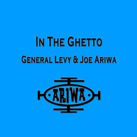 In the Ghetto — General Levy & Joe Ariwa