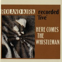 Here Comes The Whistleman — Rahsaan Roland Kirk