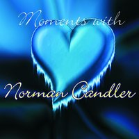 Moments with Norman Candler — Norman Candler
