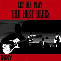 Let Me Play the Best Blues — сборник