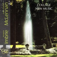 Collage New Music: Works by Andrew Imbrie & John Stewart McLennan — Collage New Music