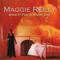 Save It For A Rainy Day — Maggie Reilly