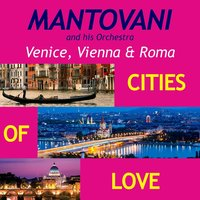 Venice, Vienna & Roma, Cities of Love — Mantovani and his Orchestra
