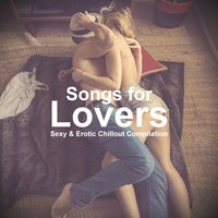 Songs for Lovers (Sexy & Erotic Chillout Compilation) — сборник