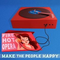Make the People Happy — Fire Hot Opera