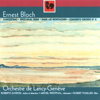 Ernest Bloch: Concertino - Baal Shem - In the Mountains - Concerto Grosso No. 2 — Ernest Bloch, Roberto Sawicki, Michel Westphal, Robert Thuillier & Orchestre de Lancy-Genève, Michel Westphal, Robert Thuillier, Roberto Sawicki, Orchestre de Lancy-Genève