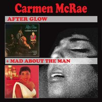 After Glow & Mad About the Man Feat. Ray Bryant — Carmen Mcrae, Ray Bryant