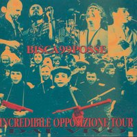 Incredible Opposizione Tour — Bisca99Posse