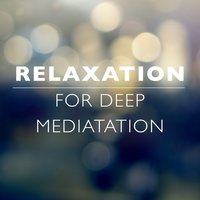 Relaxation for Deep Meditation — Relaxation, Meditation