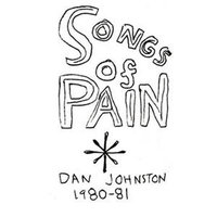 Songs Of Pain — Daniel Johnston