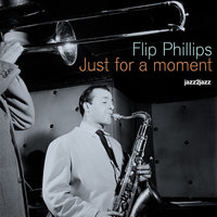 Just for a Moment — Flip Phillips