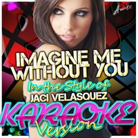 Imagine Me Without You (In the Style of Jaci Velasquez) — Ameritz - Karaoke