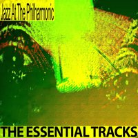 The Essential Tracks — Jazz At The Philharmonic