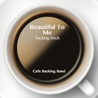 Beautiful to Me - Single — Cafe Backing Band