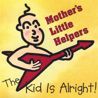 The Kid Is Alright! — Mother's Little Helpers