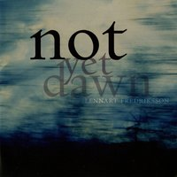 Not Yet Dawn — Lennart Fredriksson