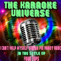 I Can't Help Myself (Sugar Pie Honey Bunch) [In the Style of Four Tops] — The Karaoke Universe