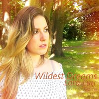 Wildest Dreams — Lara Luu