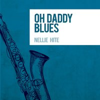 Oh Daddy Blues — Nellie Hite