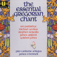The Essential Gregorian Chant — Michael George, Ian Partridge, Gordon Jones, Pro Cantione Antiqua, Stephen Roberts, James O'Donnell