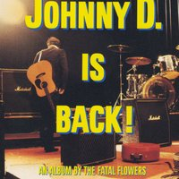Johnny D Is Back. — Fatal Flowers
