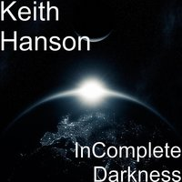 InComplete Darkness — Keith Hanson