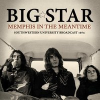 Memphis in the Meantime — Big Star