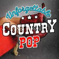 Unforgettable Country Pop — Country Pop All-Stars, Country Music All-Stars, Country Nation, Country Pop All-Stars|Country Music All-Stars|Country Nation