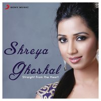 Shreya Ghoshal: Straight from the Heart — Shreya Ghoshal