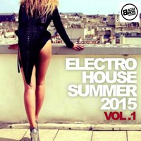 Electro House Summer 2015 - Vol. 1 — сборник