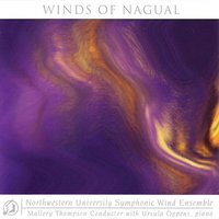 Winds Of Nagual — Northwestern University Symphonic Wind Ensemble, Mallory Thompson