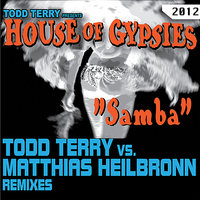 "Todd Terry presents House of Gypsies ""Samba"" Matthias Heilbronn Remixes — Todd Terry, Matthias Heilbronn, House Of Gypsies"