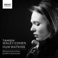 Tamsin Waley-Cohen & Huw Watkins: Works for Violin & Piano by Hahn and Szymanowski — Reynaldo Hahn, Tamsin Waley-Cohen, Huw Watkins, Karol Szymanowksi