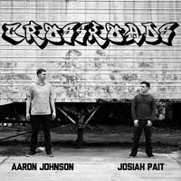 Crossroads — Aaron Johnson, Josiah Pait