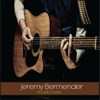 Acoustic Covers, Vol 1 — Jeremy Bermender