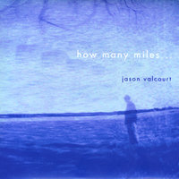 How Many Miles... — Jason Valcourt